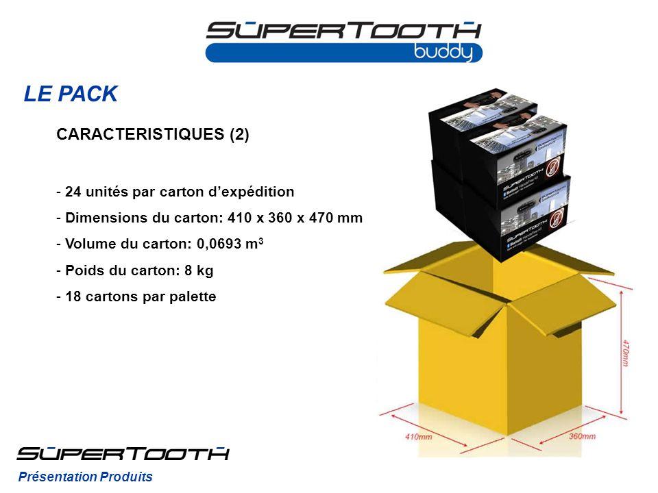 LE PACK CARACTERISTIQUES (2) - 24 unités par carton dexpédition - Dimensions du carton: 410 x 360 x 470 mm - Volume du carton: 0,0693 m 3 - Poids du c