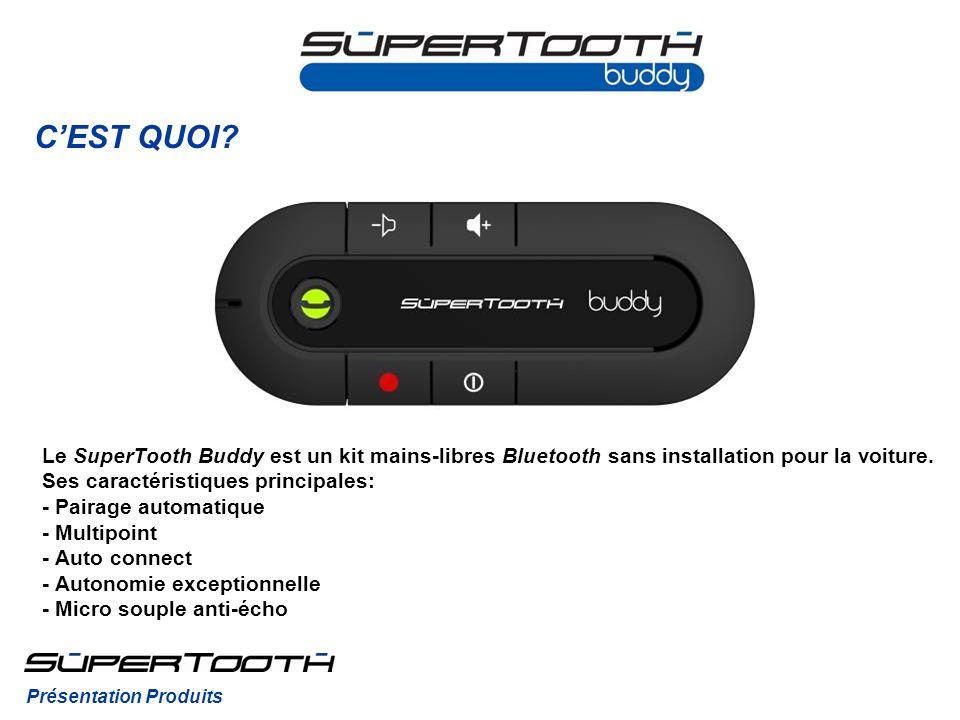 CEST QUOI? Le SuperTooth Buddy est un kit mains-libres Bluetooth sans installation pour la voiture. Ses caractéristiques principales: - Pairage automa