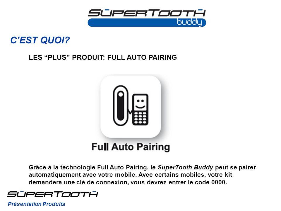 CEST QUOI? Grâce à la technologie Full Auto Pairing, le SuperTooth Buddy peut se pairer automatiquement avec votre mobile. Avec certains mobiles, votr