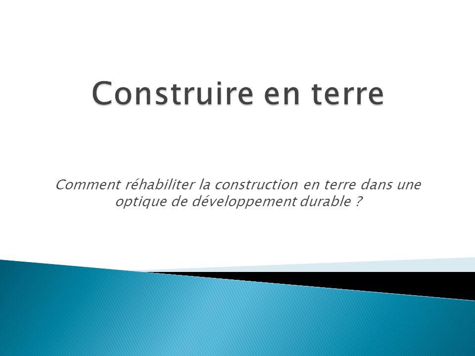 Comment réhabiliter la construction en terre dans une optique de développement durable ?