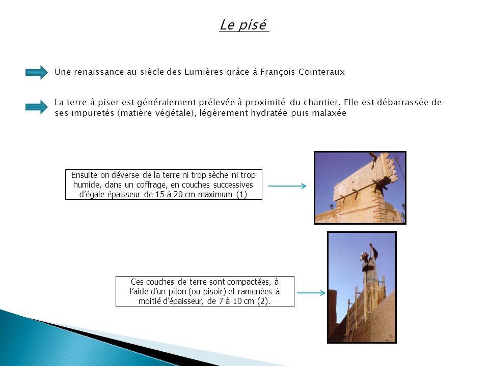 Le pisé Une renaissance au siècle des Lumières grâce à François Cointeraux La terre à piser est généralement prélevée à proximité du chantier. Elle es