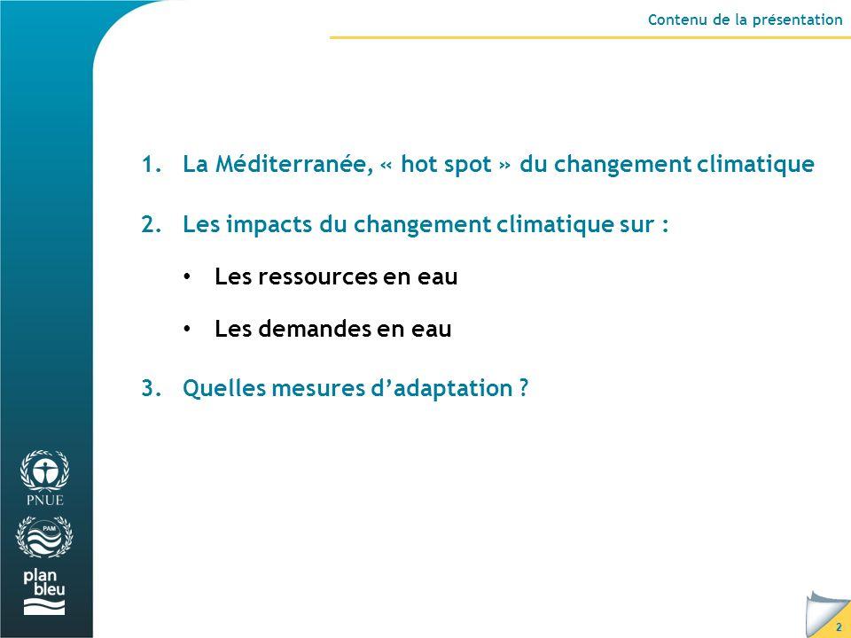 2 Contenu de la présentation 1.La Méditerranée, « hot spot » du changement climatique 2.Les impacts du changement climatique sur : Les ressources en eau Les demandes en eau 3.Quelles mesures dadaptation ?