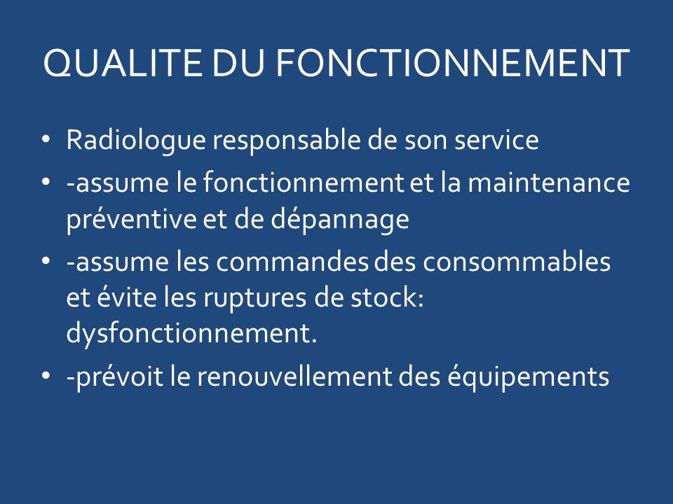 QUALITE DU FONCTIONNEMENT Radiologue responsable de son service -assume le fonctionnement et la maintenance préventive et de dépannage -assume les commandes des consommables et évite les ruptures de stock: dysfonctionnement.