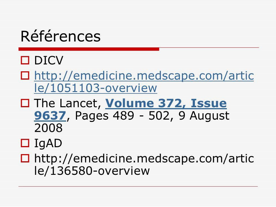 Références DICV http://emedicine.medscape.com/artic le/1051103-overview http://emedicine.medscape.com/artic le/1051103-overview The Lancet, Volume 372