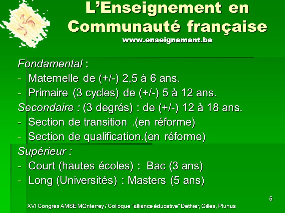 XVI Congrès AMSE MOnterrey / Colloque alliance éducative Dethier, Gilles, Plunus 5 LEnseignement en Communauté française www.enseignement.be Fondamental : -Maternelle de (+/-) 2,5 à 6 ans.