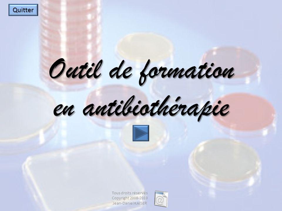 Outil de formation en antibiothérapie Tous droits réservés Copyright 2008-2010 Jean-Daniel KAISER Quitter