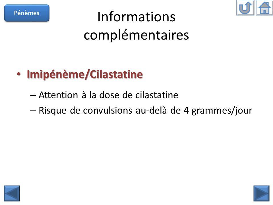 Informations complémentaires Imipénème/Cilastatine Imipénème/Cilastatine – Attention à la dose de cilastatine – Risque de convulsions au-delà de 4 gra