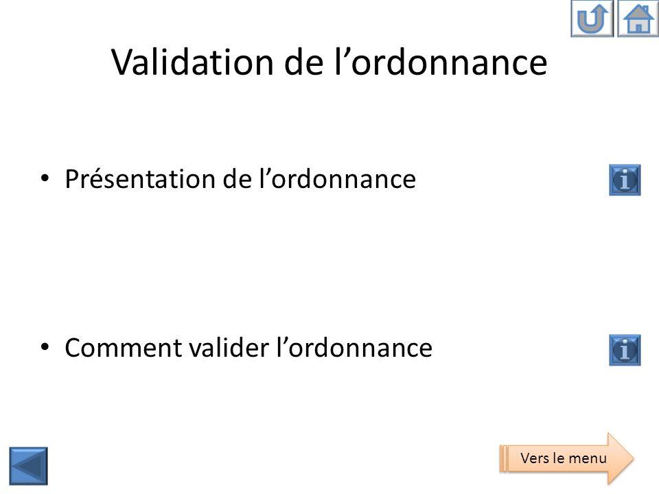 Validation de lordonnance Présentation de lordonnance Comment valider lordonnance Vers le menu