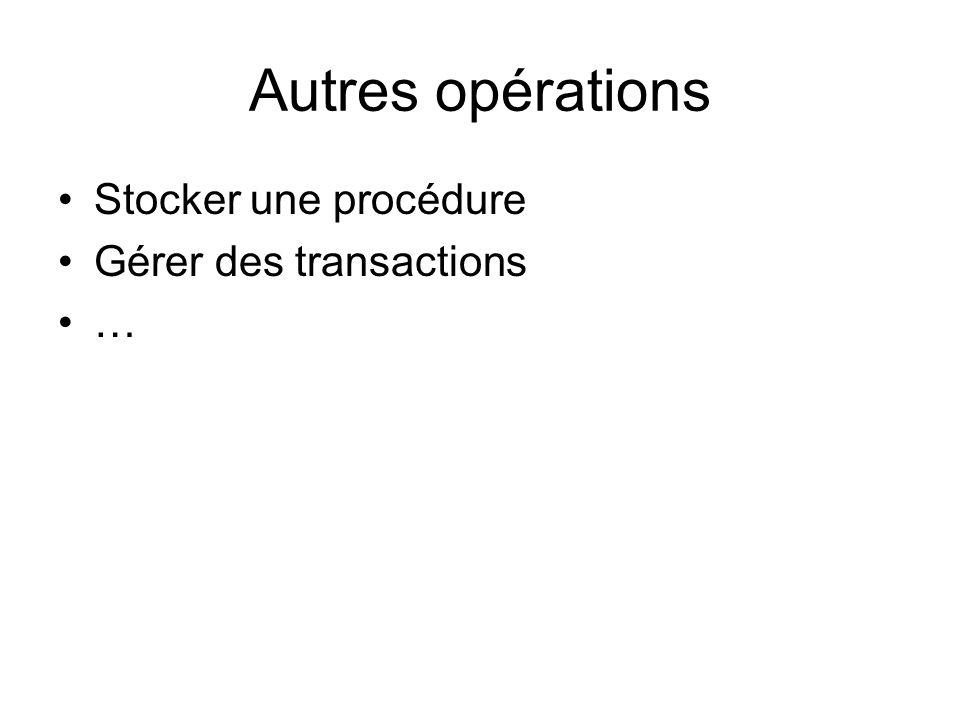 Autres opérations Stocker une procédure Gérer des transactions …