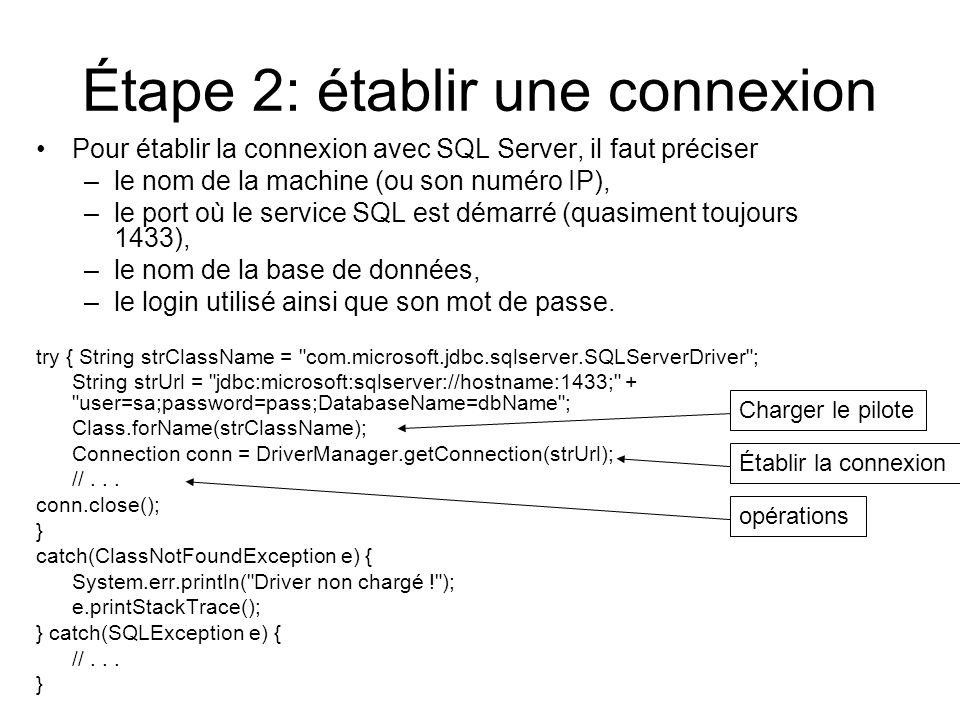 Étape 2: établir une connexion Pour établir la connexion avec SQL Server, il faut préciser –le nom de la machine (ou son numéro IP), –le port où le service SQL est démarré (quasiment toujours 1433), –le nom de la base de données, –le login utilisé ainsi que son mot de passe.