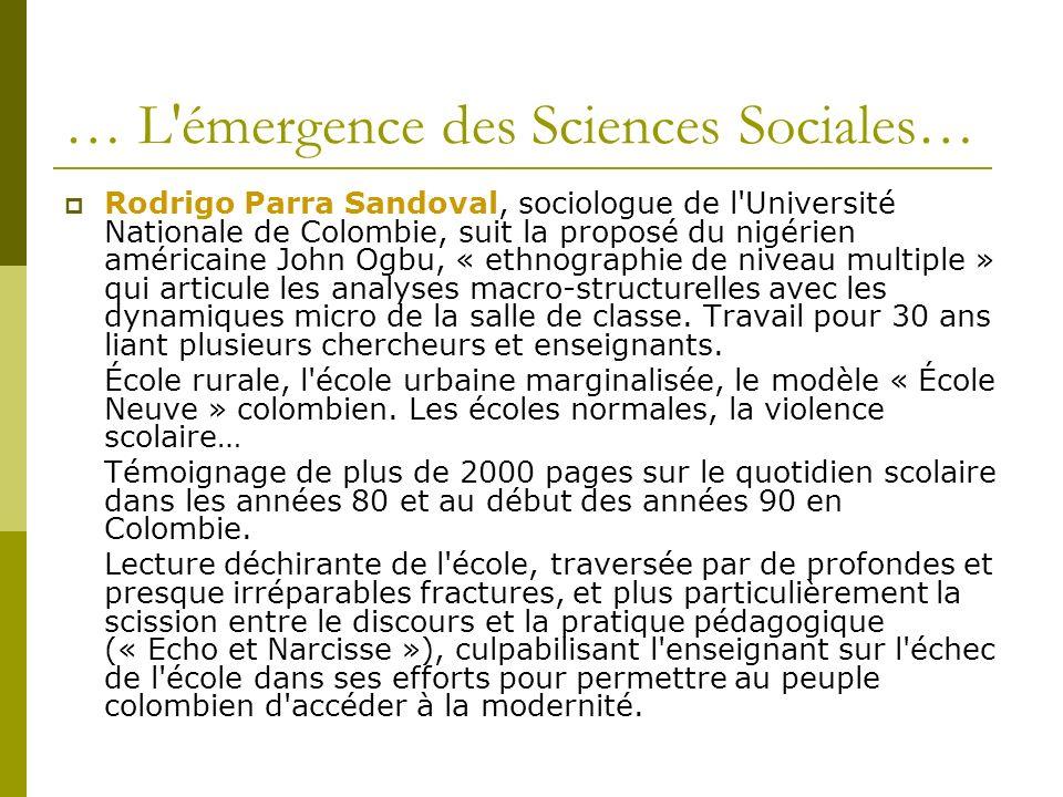 … L émergence des Sciences Sociales… Rodrigo Parra Sandoval, sociologue de l Université Nationale de Colombie, suit la proposé du nigérien américaine John Ogbu, « ethnographie de niveau multiple » qui articule les analyses macro-structurelles avec les dynamiques micro de la salle de classe.