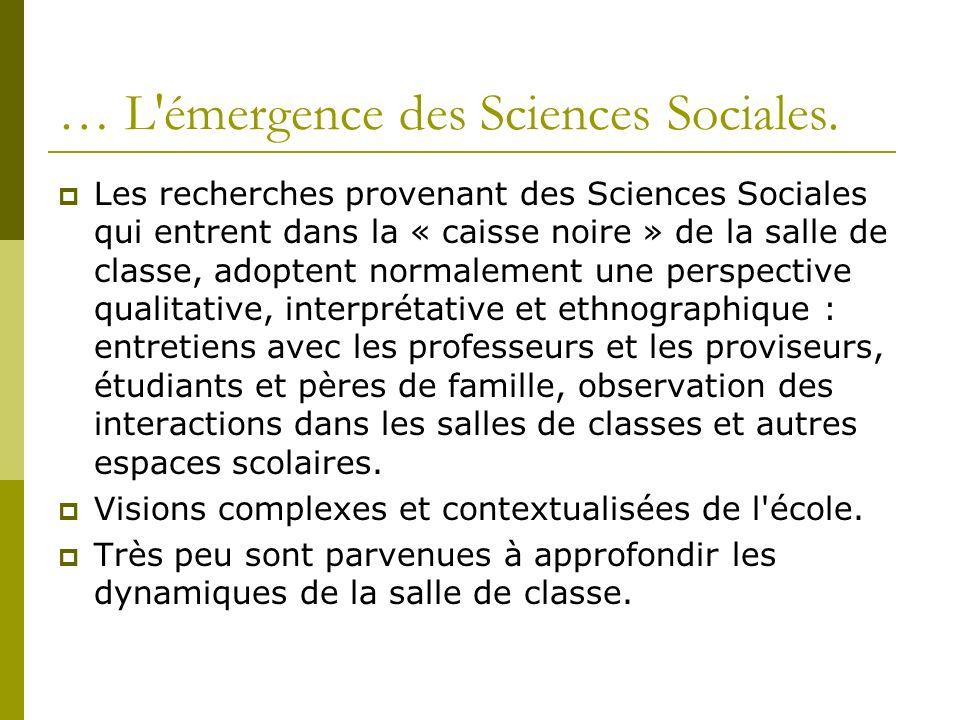 … L'émergence des Sciences Sociales. Les recherches provenant des Sciences Sociales qui entrent dans la « caisse noire » de la salle de classe, adopte