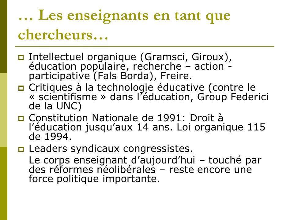 … Les enseignants en tant que chercheurs… Intellectuel organique (Gramsci, Giroux), éducation populaire, recherche – action - participative (Fals Borda), Freire.