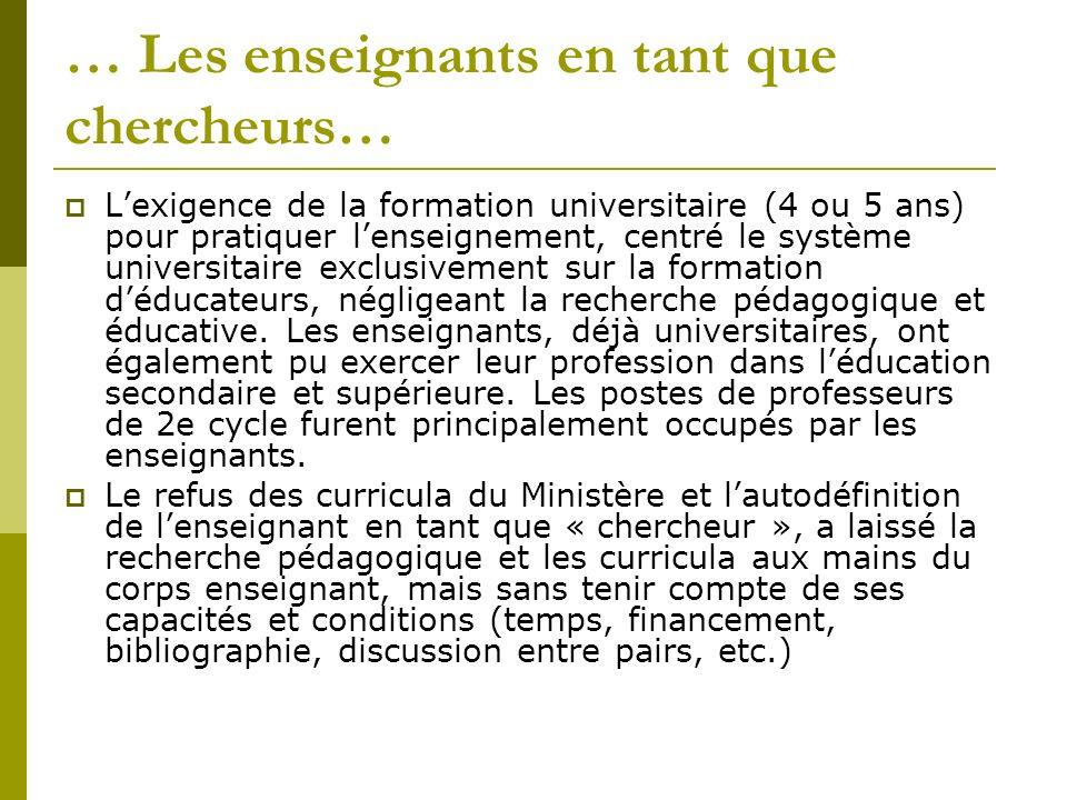 … Les enseignants en tant que chercheurs… Lexigence de la formation universitaire (4 ou 5 ans) pour pratiquer lenseignement, centré le système univers