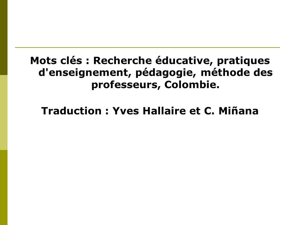 Mots clés : Recherche éducative, pratiques d'enseignement, pédagogie, méthode des professeurs, Colombie. Traduction : Yves Hallaire et C. Miñana