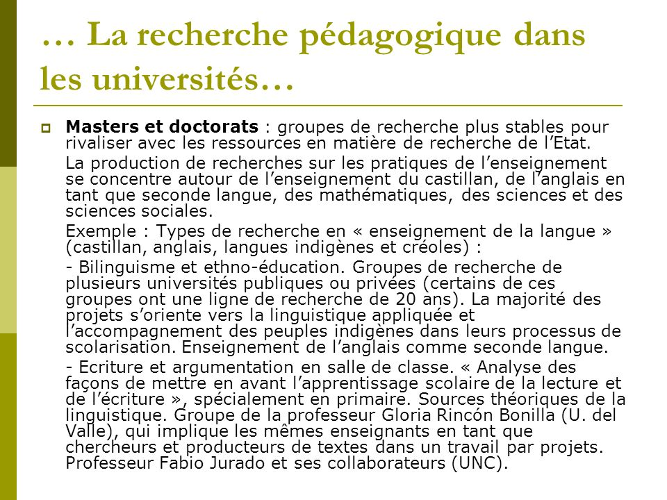 … La recherche pédagogique dans les universités… Masters et doctorats : groupes de recherche plus stables pour rivaliser avec les ressources en matière de recherche de lEtat.