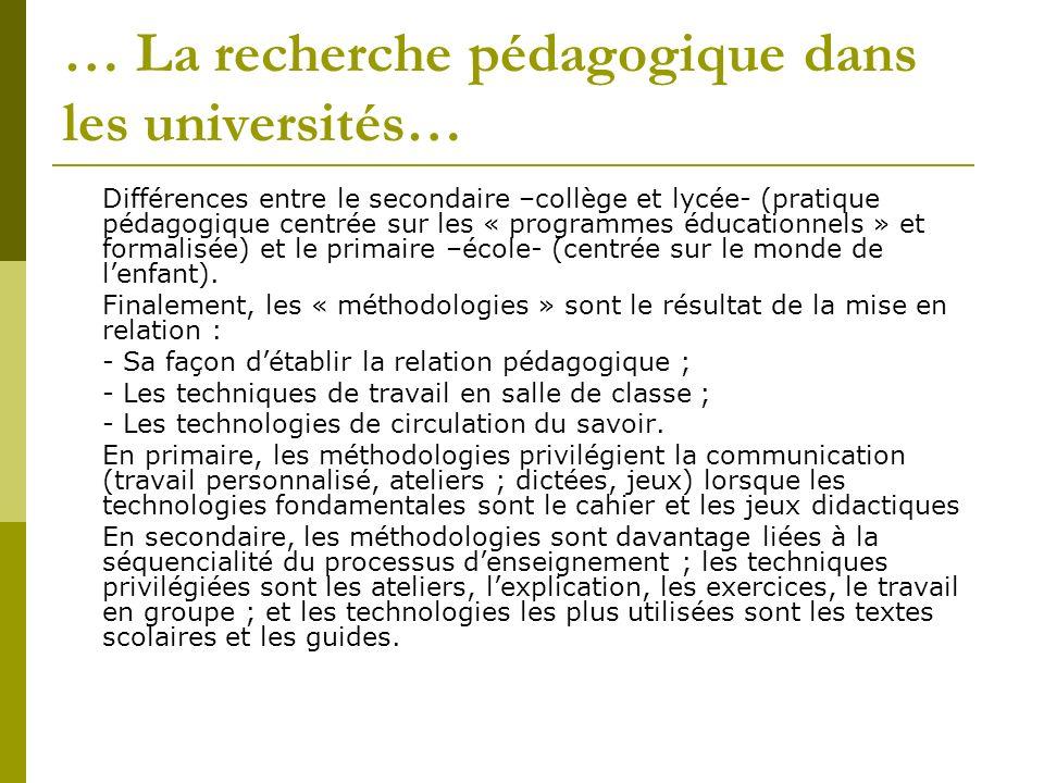 … La recherche pédagogique dans les universités… Différences entre le secondaire –collège et lycée- (pratique pédagogique centrée sur les « programmes éducationnels » et formalisée) et le primaire –école- (centrée sur le monde de lenfant).