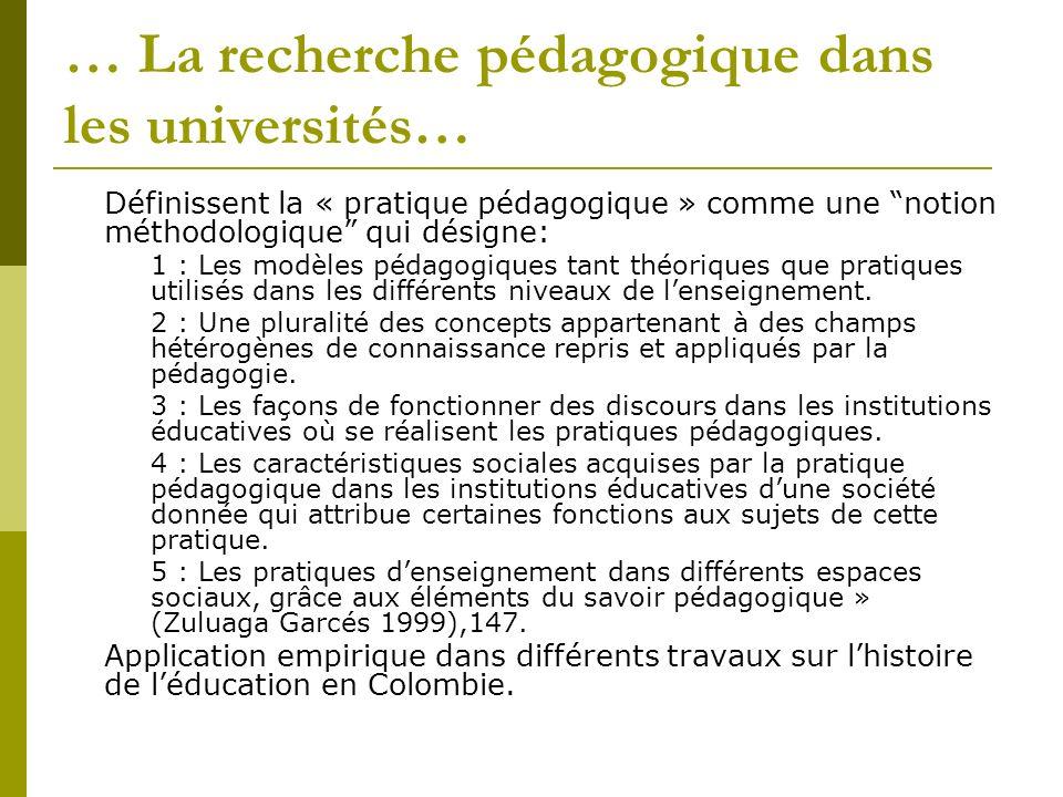… La recherche pédagogique dans les universités… Définissent la « pratique pédagogique » comme une notion méthodologique qui désigne: 1 : Les modèles pédagogiques tant théoriques que pratiques utilisés dans les différents niveaux de lenseignement.