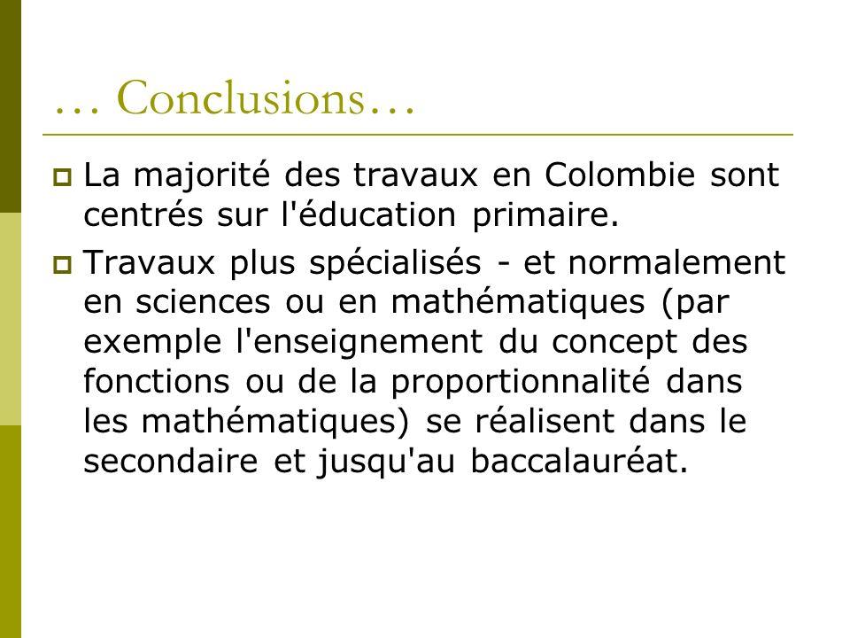… Conclusions… La majorité des travaux en Colombie sont centrés sur l'éducation primaire. Travaux plus spécialisés - et normalement en sciences ou en
