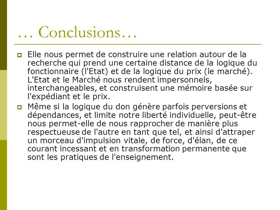 … Conclusions… Elle nous permet de construire une relation autour de la recherche qui prend une certaine distance de la logique du fonctionnaire (l Etat) et de la logique du prix (le marché).