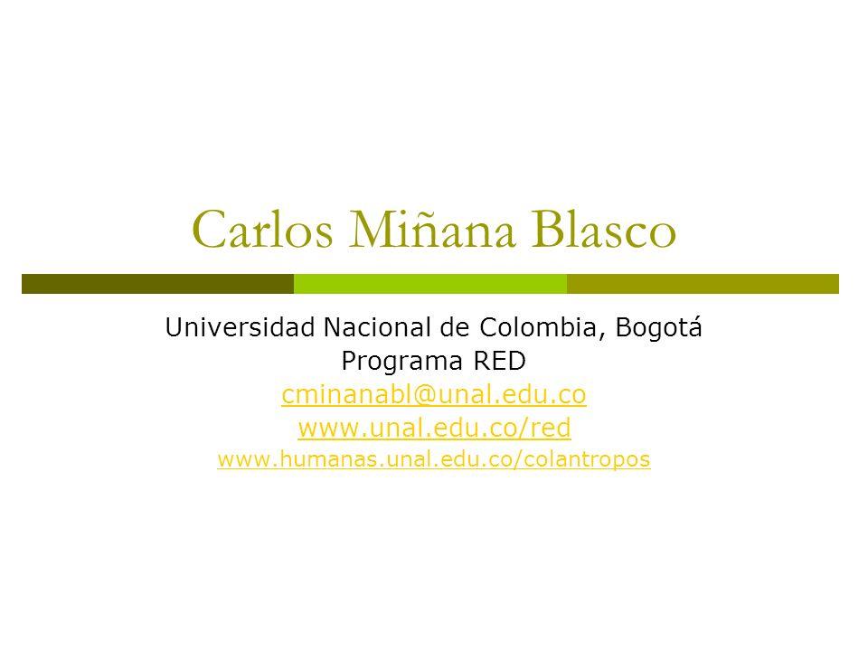 Carlos Miñana Blasco Universidad Nacional de Colombia, Bogotá Programa RED cminanabl@unal.edu.co www.unal.edu.co/red www.humanas.unal.edu.co/colantropos