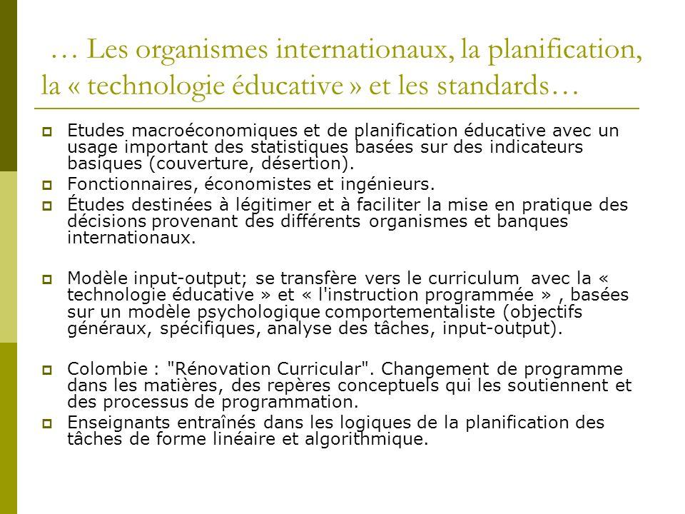 … Les organismes internationaux, la planification, la « technologie éducative » et les standards… Etudes macroéconomiques et de planification éducative avec un usage important des statistiques basées sur des indicateurs basiques (couverture, désertion).