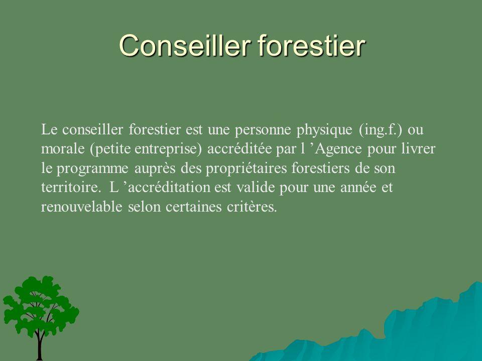 Conseiller forestier Le conseiller forestier est une personne physique (ing.f.) ou morale (petite entreprise) accréditée par l Agence pour livrer le programme auprès des propriétaires forestiers de son territoire.