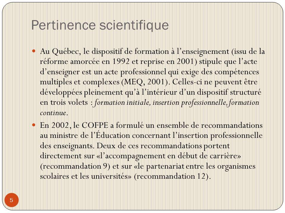 Pertinence scientifique 5 Au Québec, le dispositif de formation à lenseignement (issu de la réforme amorcée en 1992 et reprise en 2001) stipule que lacte denseigner est un acte professionnel qui exige des compétences multiples et complexes (MEQ, 2001).