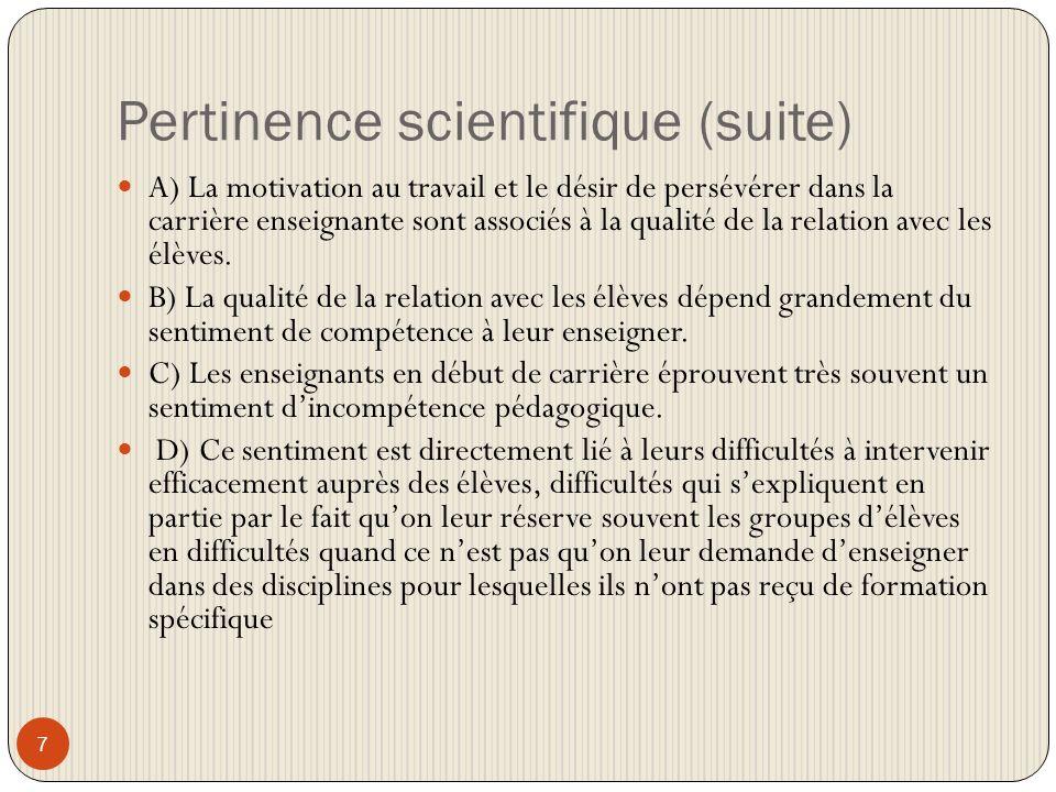 Pertinence scientifique (suite) 7 A) La motivation au travail et le désir de persévérer dans la carrière enseignante sont associés à la qualité de la relation avec les élèves.