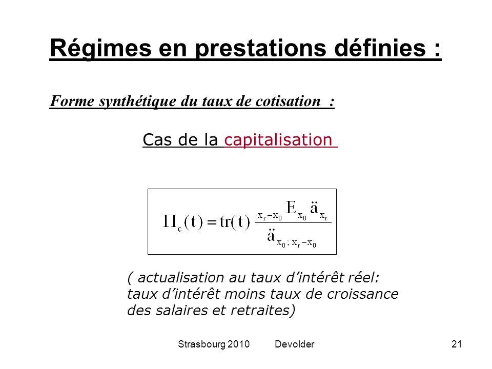 Strasbourg 2010 Devolder21 Forme synthétique du taux de cotisation : Cas de la capitalisation ( actualisation au taux dintérêt réel: taux dintérêt moi