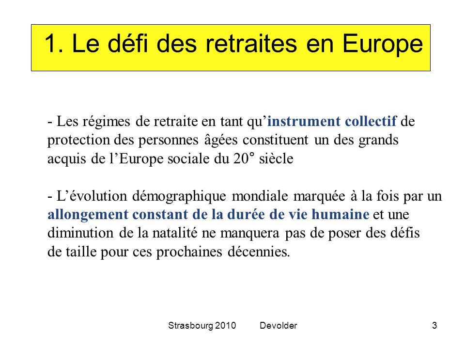 Strasbourg 2010 Devolder3 1. Le défi des retraites en Europe - Les régimes de retraite en tant quinstrument collectif de protection des personnes âgée