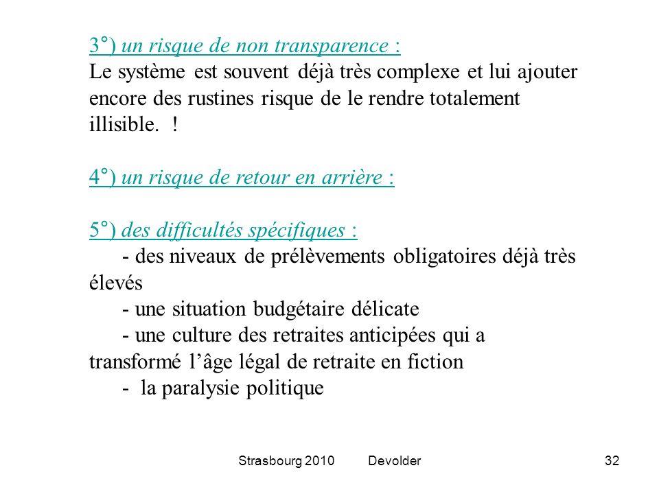 Strasbourg 2010 Devolder32 3°) un risque de non transparence : Le système est souvent déjà très complexe et lui ajouter encore des rustines risque de