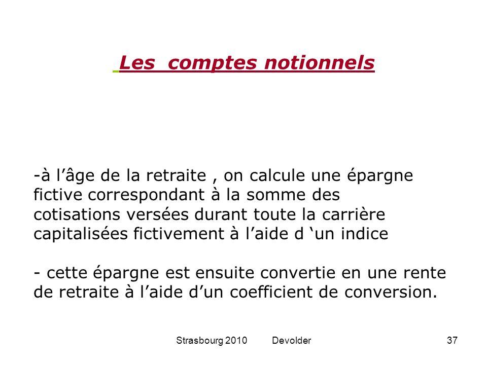 Strasbourg 2010 Devolder37 -à lâge de la retraite, on calcule une épargne fictive correspondant à la somme des cotisations versées durant toute la car