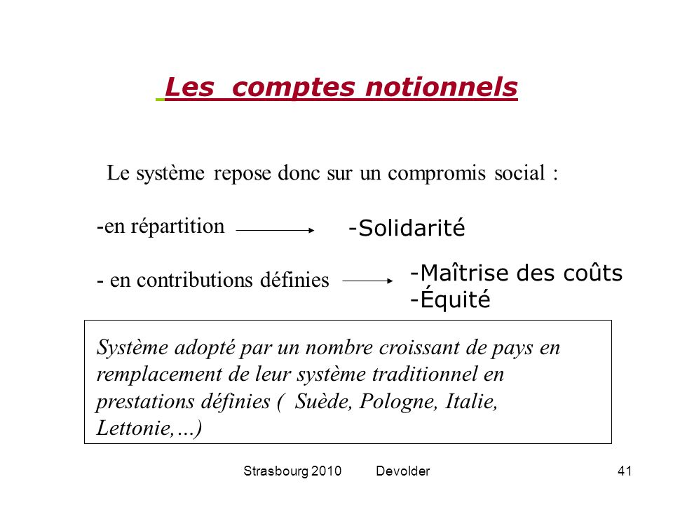 Strasbourg 2010 Devolder41 -en répartition - en contributions définies Système adopté par un nombre croissant de pays en remplacement de leur système
