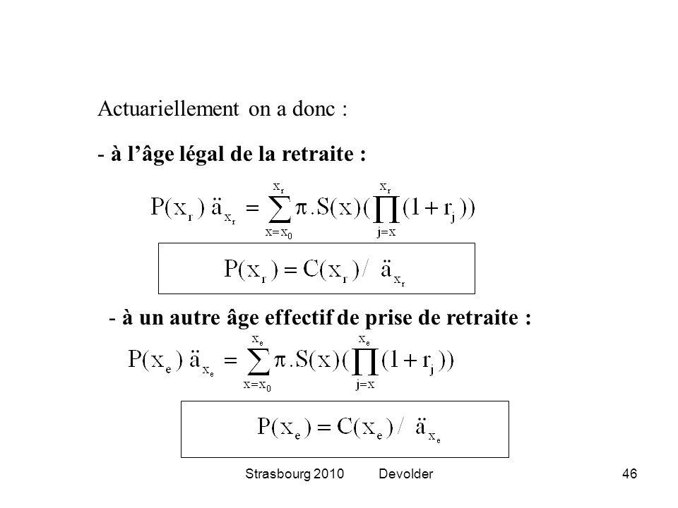 Strasbourg 2010 Devolder46 Actuariellement on a donc : - à lâge légal de la retraite : - à un autre âge effectif de prise de retraite :