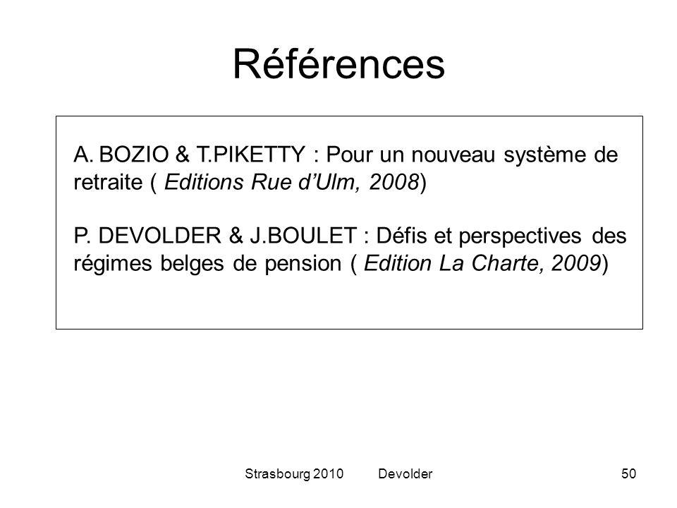 Strasbourg 2010 Devolder50 Références A.BOZIO & T.PIKETTY : Pour un nouveau système de retraite ( Editions Rue dUlm, 2008) P. DEVOLDER & J.BOULET : Dé