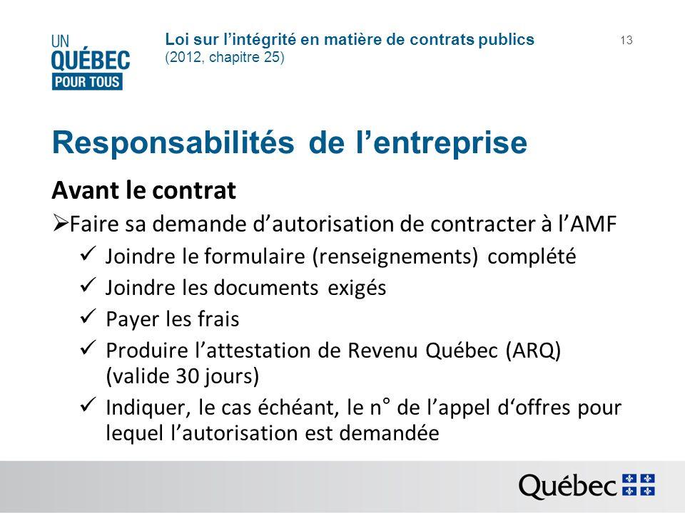 Loi sur lintégrité en matière de contrats publics (2012, chapitre 25) 13 Responsabilités de lentreprise Avant le contrat Faire sa demande dautorisatio