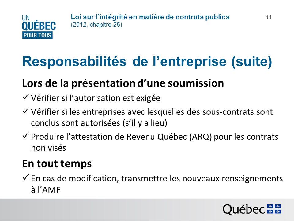 Loi sur lintégrité en matière de contrats publics (2012, chapitre 25) 14 Responsabilités de lentreprise (suite) Lors de la présentation dune soumissio