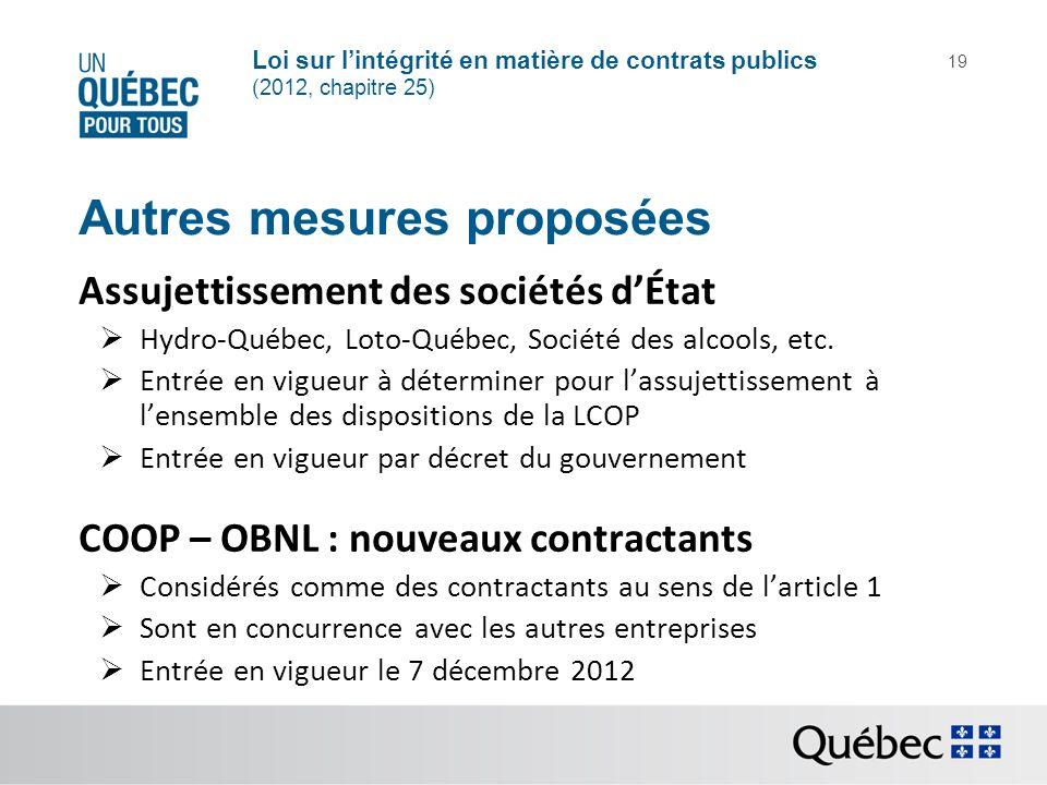 Loi sur lintégrité en matière de contrats publics (2012, chapitre 25) 19 Autres mesures proposées Assujettissement des sociétés dÉtat Hydro-Québec, Lo