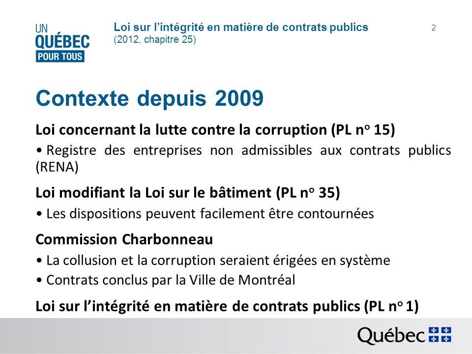 Loi sur lintégrité en matière de contrats publics (2012, chapitre 25) 3 Démarches Diagnostic Proposition Orientations Consultations particulières Commission parlementaire Conditions de succès