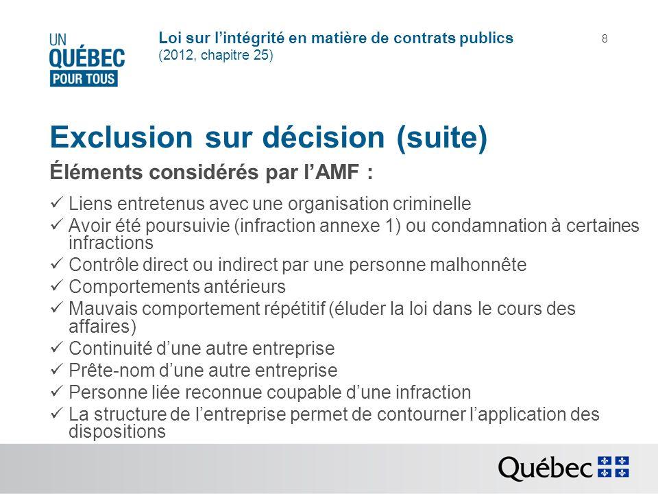 Loi sur lintégrité en matière de contrats publics (2012, chapitre 25) 8 Exclusion sur décision (suite) Éléments considérés par lAMF : Liens entretenus