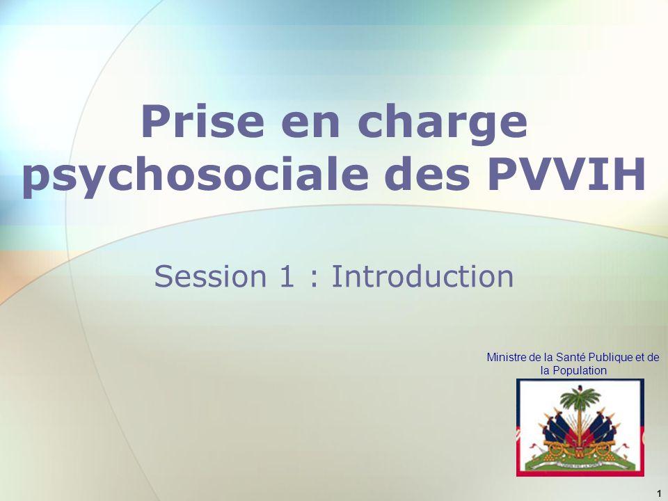 Ministre de la Santé Publique et de la Population 1 Prise en charge psychosociale des PVVIH Session 1 : Introduction