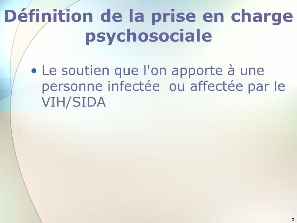 3 Définition de la prise en charge psychosociale Le soutien que l on apporte à une personne infectée ou affectée par le VIH/SIDA