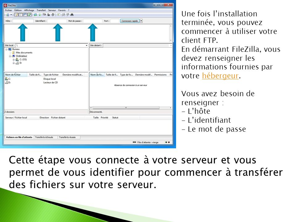Une fois linstallation terminée, vous pouvez commencer à utiliser votre client FTP. En démarrant FileZilla, vous devez renseigner les informations fou
