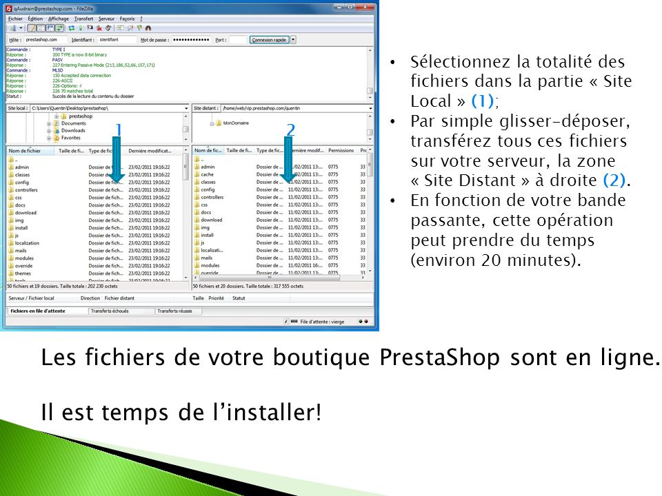 Sélectionnez la totalité des fichiers dans la partie « Site Local » (1); Par simple glisser-déposer, transférez tous ces fichiers sur votre serveur, l