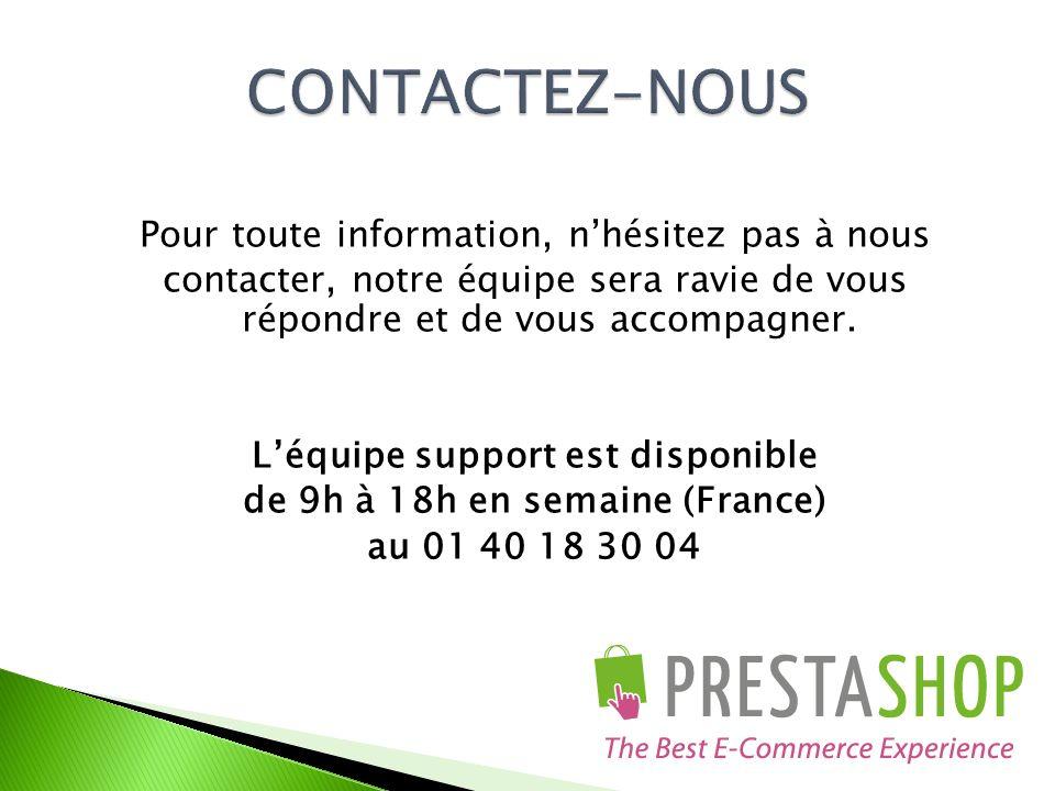 Pour toute information, nhésitez pas à nous contacter, notre équipe sera ravie de vous répondre et de vous accompagner. Léquipe support est disponible