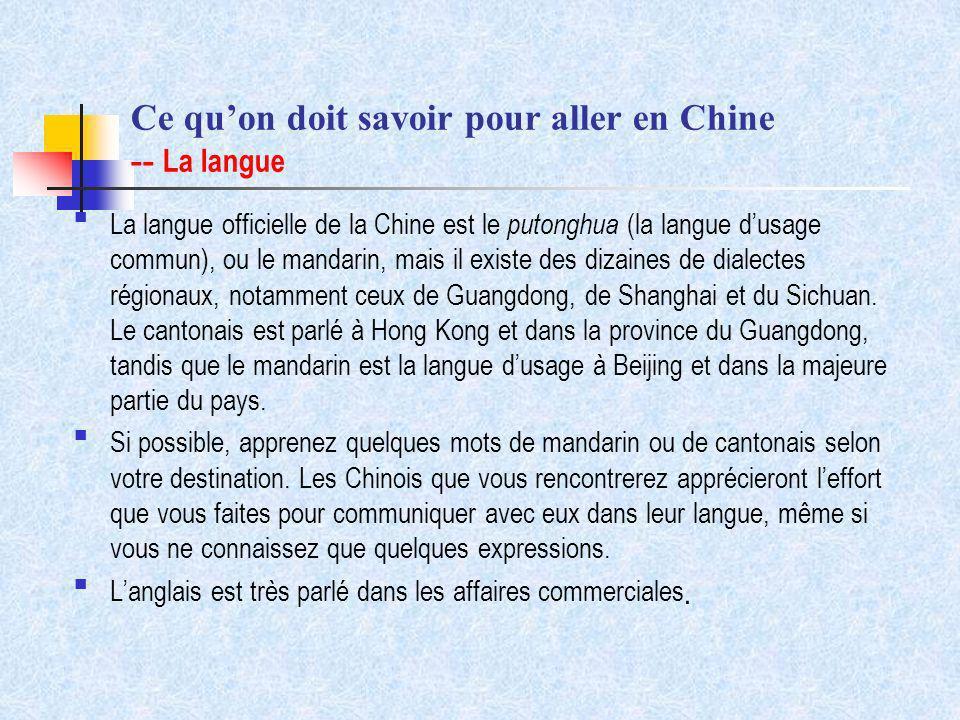 Ce quon doit savoir pour aller en Chine -- La langue La langue officielle de la Chine est le putonghua (la langue dusage commun), ou le mandarin, mais