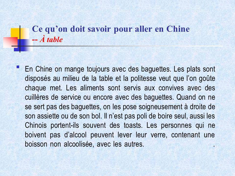 Ce quon doit savoir pour aller en Chine -- À table En Chine on mange toujours avec des baguettes. Les plats sont disposés au milieu de la table et la