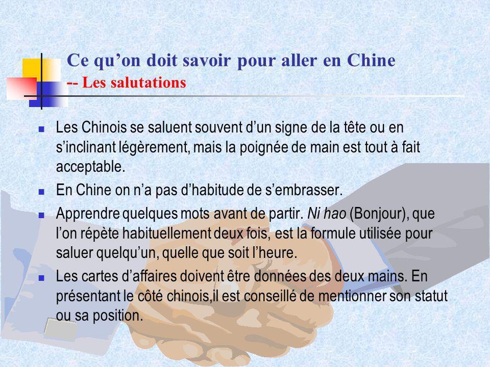 Ce quon doit savoir pour aller en Chine - - Les salutations Les Chinois se saluent souvent dun signe de la tête ou en sinclinant légèrement, mais la p