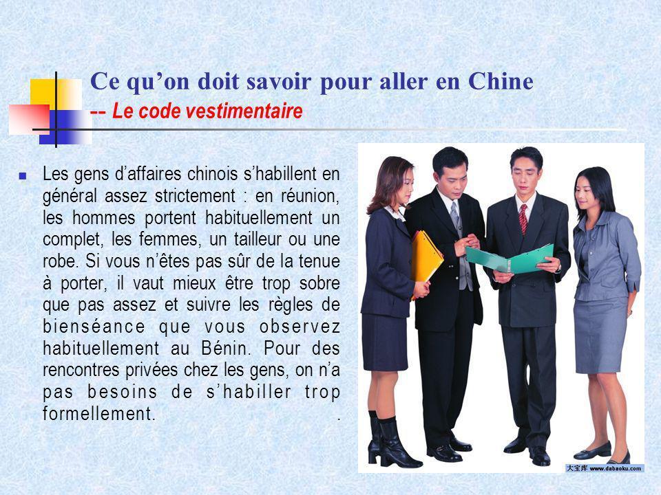 Ce quon doit savoir pour aller en Chine -- Le code vestimentaire Les gens daffaires chinois shabillent en général assez strictement : en réunion, les